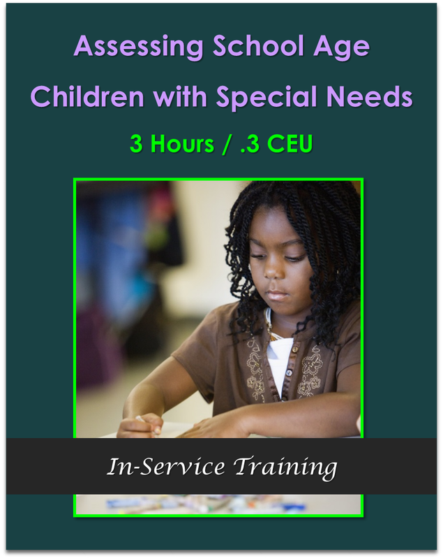 Assessing School Age Children with Special Needs  3 hours / .3 CEU $31.50
