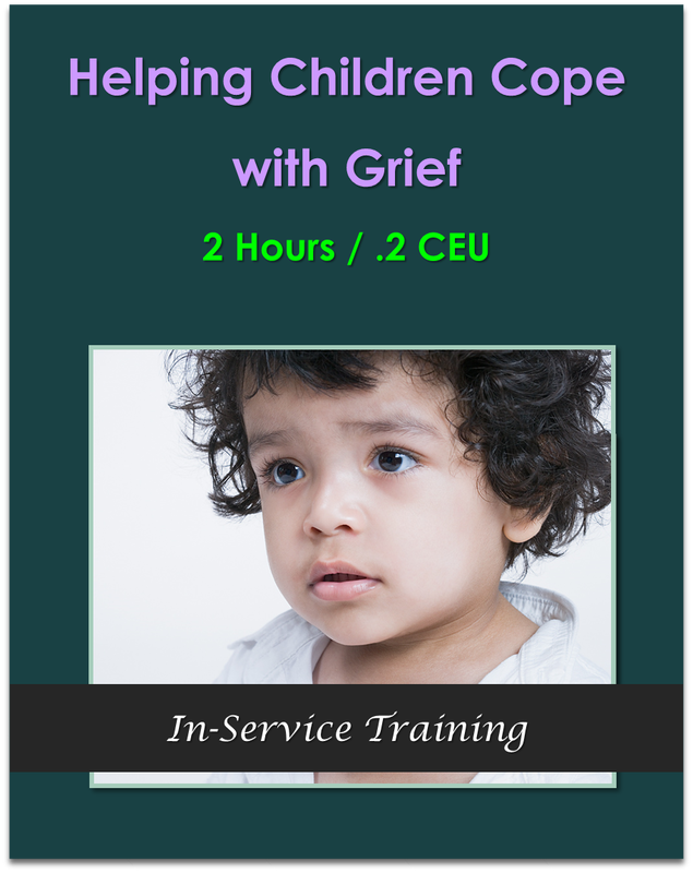 Helping Children Cope with Grief 2 hours / .2 CEU $21.00