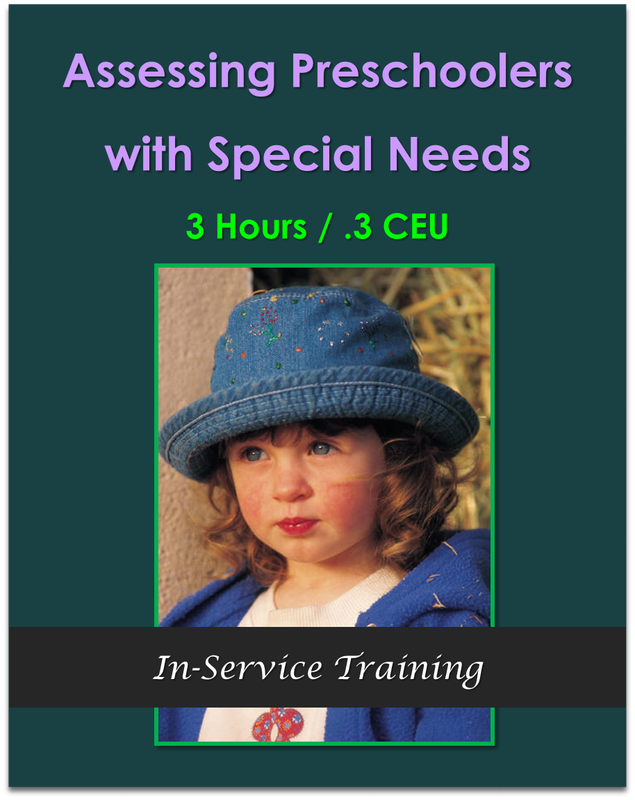 Assessing Preschoolers with Special Needs  3 hours / .3 CEU  $31.50