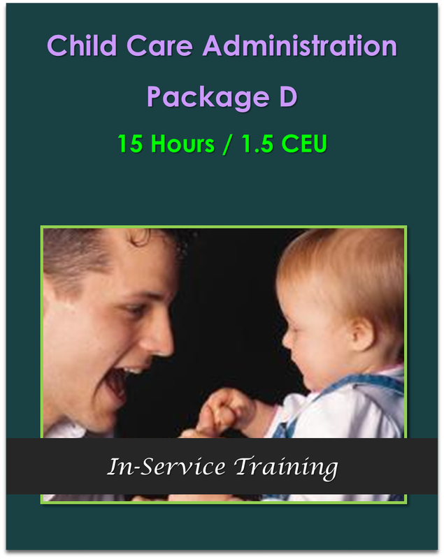 Child Care Administration Package D [15 hours / 1.5 CEU] 15 hours Washington STARS $150.00